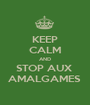 KEEP CALM AND STOP AUX  AMALGAMES  - Personalised Poster A1 size