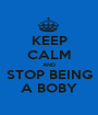 KEEP CALM AND STOP BEING A BOBY - Personalised Poster A1 size