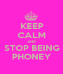 KEEP CALM AND STOP BEING PHONEY - Personalised Poster A1 size