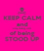 KEEP CALM and stop being sick of being STOOD UP - Personalised Poster A1 size