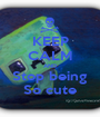 KEEP CALM AND Stop being So cute - Personalised Poster A1 size