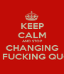 KEEP CALM AND STOP CHANGING THE FUCKING QUOTE - Personalised Poster A1 size