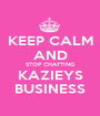 KEEP CALM AND STOP CHATTING KAZIEYS BUSINESS - Personalised Poster A1 size