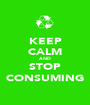 KEEP CALM AND STOP CONSUMING - Personalised Poster A1 size