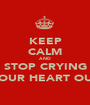 KEEP CALM AND STOP CRYING YOUR HEART OUT - Personalised Poster A1 size