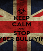 KEEP CALM AND STOP CYBER BULLIYING - Personalised Poster A1 size