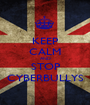 KEEP CALM AND STOP CYBERBULLYS - Personalised Poster A1 size