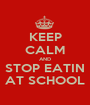 KEEP CALM AND STOP EATIN AT SCHOOL - Personalised Poster A1 size