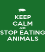 KEEP CALM AND STOP EATING ANIMALS - Personalised Poster A1 size