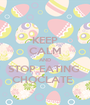 KEEP CALM AND STOP EATING  CHOCLATE   - Personalised Poster A1 size