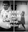 KEEP CALM AND stop fighting! - Personalised Poster A1 size
