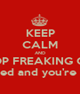 KEEP CALM AND STOP FREAKING OUT you definitely passed and you're going to graduate.  - Personalised Poster A1 size