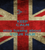 KEEP CALM AND stop fussing about  YOUR HAIR - Personalised Poster A1 size