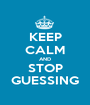 KEEP CALM AND STOP GUESSING - Personalised Poster A1 size