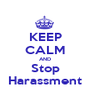 KEEP CALM AND Stop Harassment - Personalised Poster A1 size