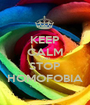KEEP CALM AND STOP HOMOFOBIA - Personalised Poster A1 size