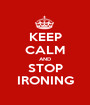 KEEP CALM AND STOP IRONING - Personalised Poster A1 size