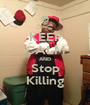 KEEP CALM AND Stop Killing - Personalised Poster A1 size