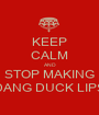 KEEP CALM AND STOP MAKING DANG DUCK LIPS - Personalised Poster A1 size