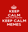 KEEP CALM AND STOP MAKING KEEP CALM MEMES - Personalised Poster A1 size