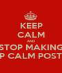 KEEP CALM AND STOP MAKING KEEP CALM POSTERS! - Personalised Poster A1 size