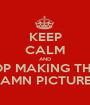 KEEP CALM AND STOP MAKING THESE DAMN PICTURES - Personalised Poster A1 size