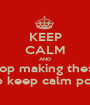 KEEP CALM AND stop making these dumb keep calm posters - Personalised Poster A1 size