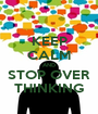 KEEP CALM AND STOP OVER THINKING - Personalised Poster A1 size