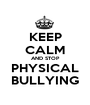 KEEP CALM AND STOP PHYSICAL BULLYING - Personalised Poster A1 size