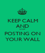KEEP CALM AND STOP  POSTING ON YOUR WALL - Personalised Poster A1 size