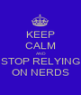 KEEP CALM AND STOP RELYING ON NERDS - Personalised Poster A1 size