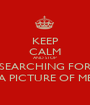 KEEP CALM AND STOP SEARCHING FOR A PICTURE OF ME - Personalised Poster A1 size