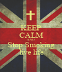 KEEP CALM AND Stop Smoking live life - Personalised Poster A1 size