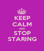 KEEP CALM AND STOP STARING - Personalised Poster A1 size