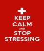 KEEP CALM AND STOP STRESSING - Personalised Poster A1 size