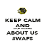 KEEP CALM AND STOP TALKING ABOUT US #WAFS - Personalised Poster A1 size