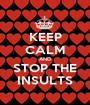 KEEP CALM AND STOP THE INSULTS - Personalised Poster A1 size