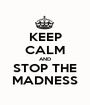 KEEP CALM AND STOP THE MADNESS - Personalised Poster A1 size