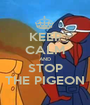 KEEP CALM AND STOP THE PIGEON - Personalised Poster A1 size