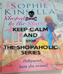 KEEP CALM  AND  STOP  THE SHOPAHOLIC  SERIES  - Personalised Poster A1 size
