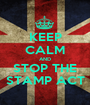 KEEP CALM AND STOP THE STAMP ACT - Personalised Poster A1 size