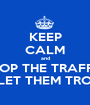 KEEP CALM and STOP THE TRAFFIC AND LET THEM TROUGHT - Personalised Poster A1 size