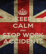 KEEP CALM AND STOP WORK ACCIDENTS - Personalised Poster A1 size