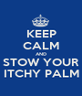 KEEP CALM AND STOW YOUR ITCHY PALM - Personalised Poster A1 size