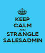 KEEP CALM AND STRANGLE SALESADMIN - Personalised Poster A1 size