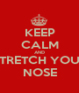 KEEP CALM AND STRETCH YOUR NOSE - Personalised Poster A1 size
