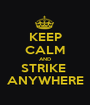 KEEP CALM AND STRIKE  ANYWHERE - Personalised Poster A1 size