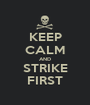 KEEP CALM AND STRIKE FIRST - Personalised Poster A1 size