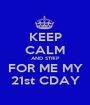 KEEP CALM AND STRIP FOR ME MY 21st CDAY - Personalised Poster A1 size