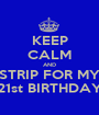 KEEP CALM AND STRIP FOR MY 21st BIRTHDAY - Personalised Poster A1 size